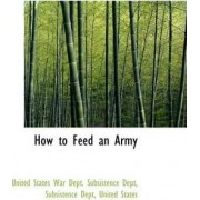 How to Feed an Army by Subsi States War Dept Subsistence Dept