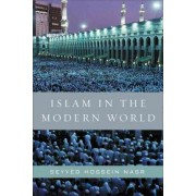 Islam in the Modern World: Challenged by the West, Threatened by Fundamentalism, Keeping Faith with Tradition by Seyyed Hossein Nasr