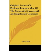 Original Letters Of Eminent Literary Men Of The Sixteenth, Seventeenth And Eighteenth Centuries by Henry Ellis