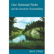 Our National Parks and the Search for Sustainability by Bob R. O'Brien