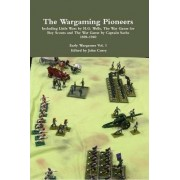 The Wargaming Pioneers Including Little Wars by H.G. Wells, the War Game for Boy Scouts and the War Game by Captain Sachs 1898-1940 Early Wargames Vol. 1 by John Curry