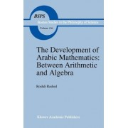 The Development of Arabic Mathematics: Between Arithmetic and Algebra by R. Rashed