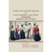 State and Nation Making in Latin America and Spain by Miguel A. Centeno