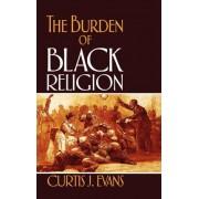 The Burden of Black Religion by Curtis J. Evans