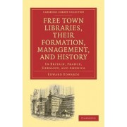 Free Town Libraries, Their Formation, Management, and History by Edward Edwards