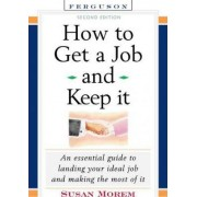 How to Get a Job and Keep it by Susan Morem