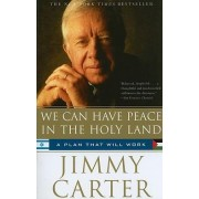 We Can Have Peace in the Holy Land by President Jimmy Carter