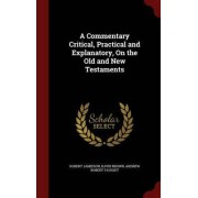 A Commentary Critical, Practical and Explanatory, on the Old and New Testaments by Robert Jamieson