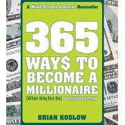 365 Ways to Become a Millionaire (Without Being Born One) by Brian Koslow