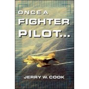 Once a Fighter Pilot by Jerry W. Cook