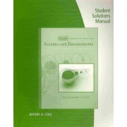 Student's Solutions Manual for Swokowski/Cole's Algebra and Trigonometry with Analytic Geometry, Classic Edition, 12th by Earl Swokowski