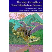 The Magic Crocodile and Other Folktales from Indonesia by Alice M. Terada