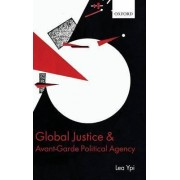 Global Justice and Avant-garde Political Agency by Lea Ypi