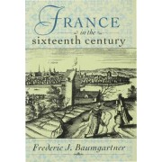 France in the Sixteenth Century by Frederic J. Baumgartner
