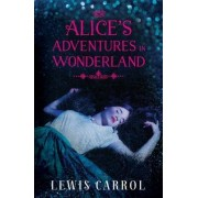 Alice's Adventures in Wonderland and Through the Looking Glass by Carroll