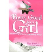 Pretty Good for a Girl by Tina Basich