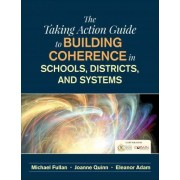 The Taking Action Guide to Building Coherence in Schools, Districts, and Systems by Michael Fullan