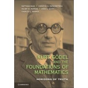 Kurt Godel and the Foundations of Mathematics by Matthias Baaz
