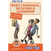 Body Language, Intuition & Leadership! Surviving Junior High by Dr Orly Katz
