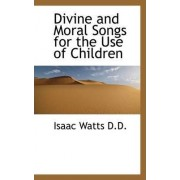 Divine and Moral Songs for the Use of Children by Isaac Watts