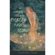 A Complete Guide to Faeries and Magical Beings by Cassandra Eason