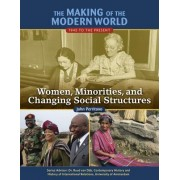 The Making of the Modern World: 1945 to the Present: Women, Minorities, and Changing Social Structures
