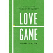 Love Game: A History of Tennis, from Victorian Pastime to Global Phenomenon