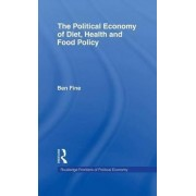 The Political Economy of Diet, Health and Food Policy by Ben Fine