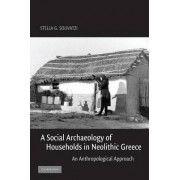 A Social Archaeology of Households in Neolithic Greece by Stella G. Souvatzi