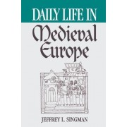 Daily Life in Medieval Europe by Mr. Jeffrey L. Forgeng