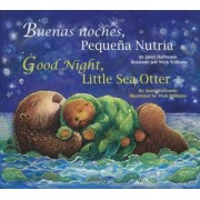 Buenas Noches, Pequena Nutria/Good Night, Little Sea Otter by Janet Halfmann