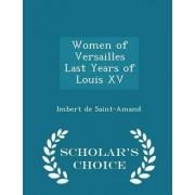 Women of Versailles Last Years of Louis XV - Scholar's Choice Edition by Imbert de Saint-Amand