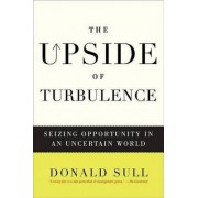 The Upside of Turbulence by Donald N. Sull