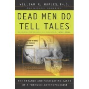 Dead Men Do Tell Tales by William R Maples