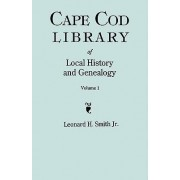 Cape Cod Library of Local History and Genealogy. a Facsimile Edition of 108 Pamphlets in the Early 20th Century. Volume 1 by Jr Leonard H Smith
