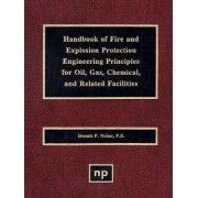 Handbook of Fire & Explosion Protection Engineering Principles for Oil, Gas, Chemical, & Related Facilities by Dennis P. Nolan