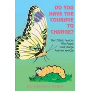 Do You Have the Courage to Change? by Dr. Walter J. Urban
