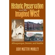 Historic Preservation and the Imagined West by Judy Mattivi Morley