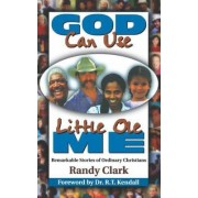 God Can Use Little Ole Me by Randy Clark