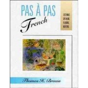 Pas a Pas French: Listening, Speaking, Reading, Writing by T.H. Brown