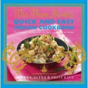 The Three Sisters Quick & Easy Indian Cookbook by Kaul