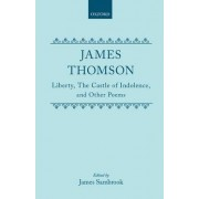 Liberty, The Castle of Indolence, and Other Poems by James Thomson
