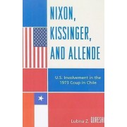 Nixon, Kissinger, and Allende by Lubna Z. Qureshi