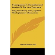 A Companion to the Authorized Version of the New Testament by Hilkiah Bedford Hall