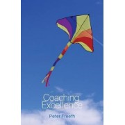 Coaching Excellence: Move Beyond Coaching Models and Learn to Create Powerful Change 2016 by Peter Freeth