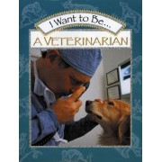 I Want to Be a Veterinarian by Stephanie Maze