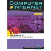 Computer si Internet fara Profesor vol. 15. Windows 7 Operatiuni de baza
