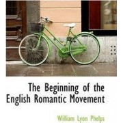 The Beginning of the English Romantic Movement by William Lyon Phelps