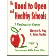 The Road to Open and Healthy Schools: Elementary and Middle School Edition by Wayne K. Hoy
