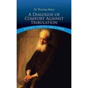 Dialogue of Comfort Against Tribulation by Sir Thomas More